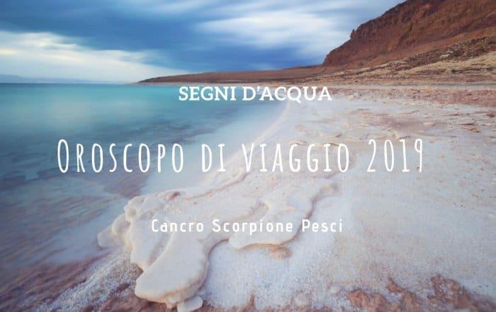 Oroscopo di viaggio 2019, segni d'acqua, cancro, scorpione, pesci