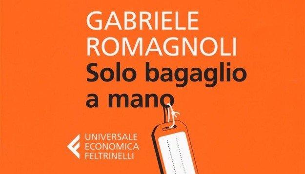 Solo bagaglio a mano Il libro di Gabriele Romagnoli per viaggi a cuor leggero